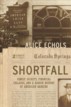 Shortfall : family secrets, financial collapse, and a hidden history of American banking / Alice Echols.