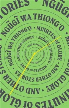 Minutes of glory, and other stories /  Ngũgĩ wa Thiong'o.