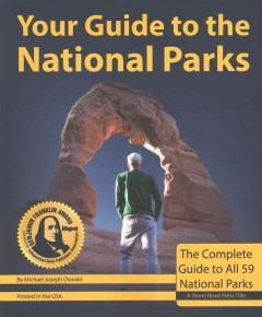 Your guide to the national parks : the complete guide to all 59 National Parks / by Michael Joseph Oswald.