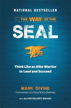 The way of the SEAL : think like an elite warrior to lead and succeed / Mark Divine with Allyson Edelhertz Machate.