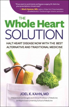 The holistic heart solution : halt heart disease now with the best alternative and traditional medicine / Joel K. Kahn, MD.