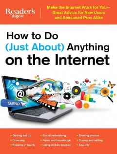 How to do just about anything on the Internet /  by the editors of Reader's Digest.