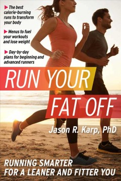 Run your fat off : running smarter for a leaner and fitter you / Jason R Karp, PhD.