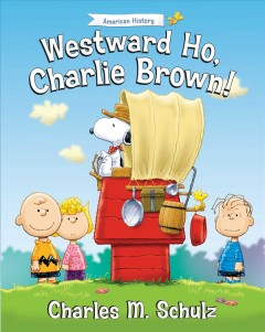 Westward ho, Charlie Brown! /  Peanuts created by Charles M. Schulz ; illustrated by Tom Brannon. - Peanuts created by Charles M. Schulz ; illustrated by Tom Brannon.