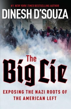 The big lie : exposing the Nazi roots of the American left / Dinesh D'Souza. - Dinesh D'Souza.