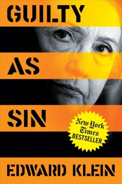 Guilty as sin : uncovering new evidence of corruption and how Hillary Clinton and the Democrats derailed the FBI investigation / Edward Klein.