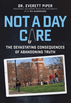Not a daycare : the devastating consequences of abandoning truth / Dr. Everett Piper.