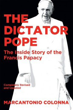 The dictator pope : the inside story of the Francis Papacy / Marcantonio Colonna.