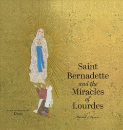 Saint Bernadette and the miracles of Lourdes /  written and illustrated by Demi.