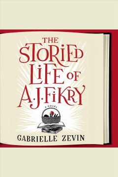 The storied life of A.J. Fikry : a novel / Gabrielle Zevin.