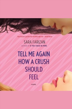 Tell me again how a crush should feel /  Sara Farizan.