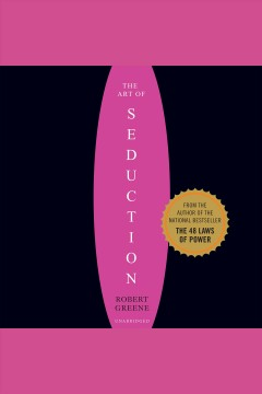The art of seduction : an indispensible primer on the ultimate form of power / Robert Greene.