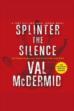 Splinter the silence : a Tony Hill and Carol Jordan novel / Val McDermid.