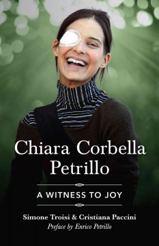 Chiara Corbella Petrillo : a witness to joy / Simone Troisi and Cristiana Paccini ; translation by Charlotte J Fasi.