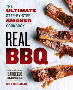 Real BBQ : the ultimate step-by-step smoker cookbook/ Will Budiaman.
