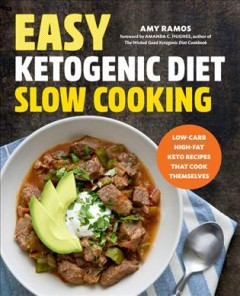 Easy ketogenic diet slow cooking : low-carb, high-fat keto recipes that cook themselves / Amy Ramos, foreword by Amanda C. Hughes.