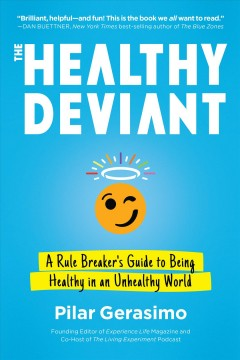 The healthy deviant : a rule breaker's guide to being healthy in an unhealthy world / Pilar Gerasimo. - Pilar Gerasimo.