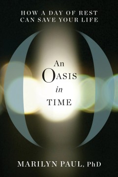 An oasis in time : how a day of rest can save your life / Marilyn Paul.
