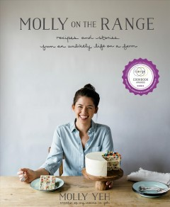 Molly on the range : recipes and stories from an unlikely life on a farm / Molly Yeh, creator of My name is Yeh. - Molly Yeh, creator of My name is Yeh.