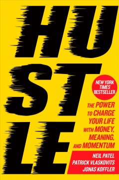 Hustle : the power to charge your life with money, meaning, and momentum / Neil Patel, Patrick Vlaskovits, Jonas Koffler.
