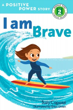I am brave /  Suzy Capozzi ; illustrateed by Eren Unten. - Suzy Capozzi ; illustrateed by Eren Unten.