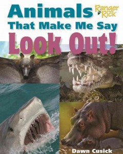 Animals that make me say look out! /  Dawn Cusick.
