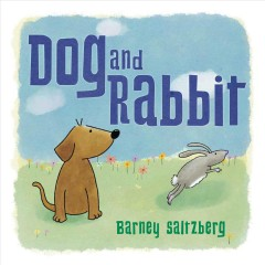 Dog and Rabbit /  Barney Saltzberg. - Barney Saltzberg.