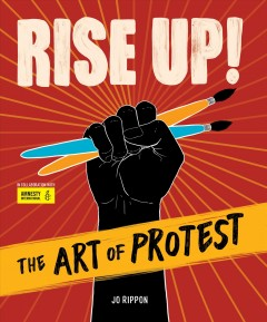 Rise up! : the art of protest / Jo Rippon.