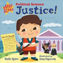 Baby loves political science : justice! / Ruth Spiro ; illustrated by Greg Paprocki. - Ruth Spiro ; illustrated by Greg Paprocki.