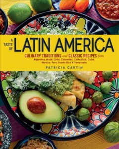 A taste of Latin America : culinary traditions and classic recipes from Argentina, Brazil, Chile, Colombia, Costa Rica, Cuba, Mexico, Peru, Puerto Rico & Venezuela / by Patricia Cartin ; illustrations by Katie Klasmeier.