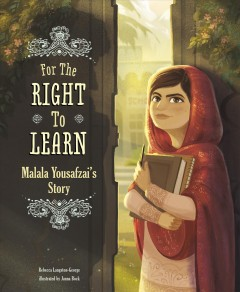 For the right to learn : Malala Yousafzai's story / by Rebecca Langston-George ; illustrated by Janna Bock.
