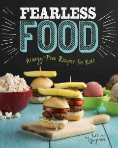 Fearless food : allergy-free recipes for kids / by Katrina Jorgensen. - by Katrina Jorgensen.