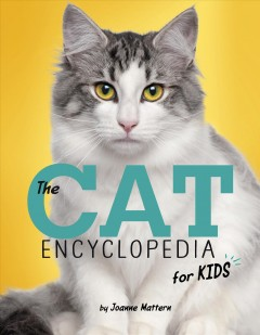 The cat encyclopedia for kids /  by Joanne Mattern. - by Joanne Mattern.