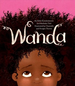 Wanda /  by Sihle Nontshokweni and Mathabo Tlali ; illustrated by Chantelle and Burgen Thorne. - by Sihle Nontshokweni and Mathabo Tlali ; illustrated by Chantelle and Burgen Thorne.