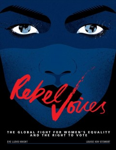 Rebel voices  /  Eve Lloyd Knight, Louise Kay Stewart. - Eve Lloyd Knight, Louise Kay Stewart.