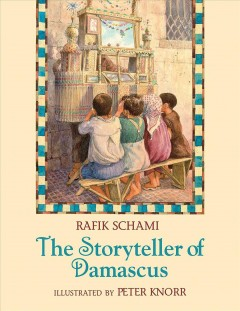 The storyteller of Damascus /  written by Rafik Schami ; illustrated by Peter Knorr ; translated by Hiltrud Schulz and Michel Moushabeck. - written by Rafik Schami ; illustrated by Peter Knorr ; translated by Hiltrud Schulz and Michel Moushabeck.