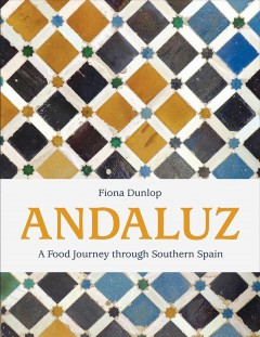 Andaluz : a food journey through southern Spain / written and photographed by Fiona Dunlop.