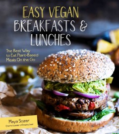 Easy vegan breakfasts & lunches : the best way to eat plant-based on the go / Maya Sozer, chef & founder of Dreamy Loaf. - Maya Sozer, chef & founder of Dreamy Loaf.