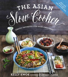 The Asian slow cooker : exotic favorites for your crockpot / Kelly Kwok. - Kelly Kwok.