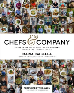 Chefs & company : 75 top chefs share more than 180 recipes to wow last-minute guests / Maria Isabella ; foreword by Ted Allen ; photography by Ken Goodman.