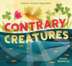 Contrary creatures : unique animal opposites / James Weinberg. - James Weinberg.