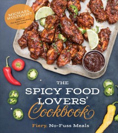 The spicy food lovers' cookbook : fiery, no-fuss meals / Michael Hultquist.