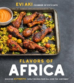 Flavors of Africa : discover authentic family recipes from all over the continent / Evi Aki, founder of Ev's Eats. - Evi Aki, founder of Ev's Eats.