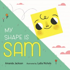 My shape is Sam /  Amanda Jackson ; illustrated by Lydia Nichols. - Amanda Jackson ; illustrated by Lydia Nichols.