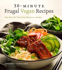 30-minute frugal vegan recipes : fast, flavorful plant-based meals on a budget / Melissa Copeland. - Melissa Copeland.