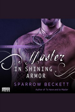 Master in shining armor : Masters Unleashed Series, Book 4 / Sparrow Beckett.