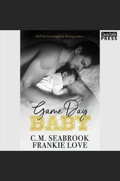 Game day baby /  C.M. Seabrook and Frankie Love.