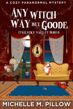 Any witch way but goode /  Michelle M. Pillow.