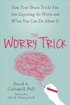 The worry trick : how your brain tricks you into expecting the worst and what you can do about it / David A. Carbonell.