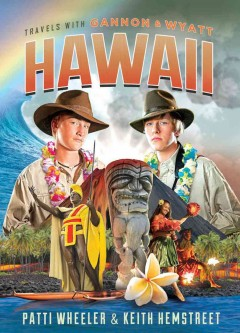 Travels with Gannon and Wyatt : Hawaii / Patti Wheeler & Keith Hemstreet. - Patti Wheeler & Keith Hemstreet.